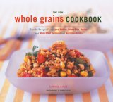 The New Whole Grains Cookbook: Terrific Recipes Using Farro, Quinoa, Brown Rice, Barley, and Many Ot
