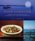 Fish Forever: The Definitive Guide to Understanding, Selecting, and Preparing Healthy, Delicious, and Environmentally Sustainable Seafood