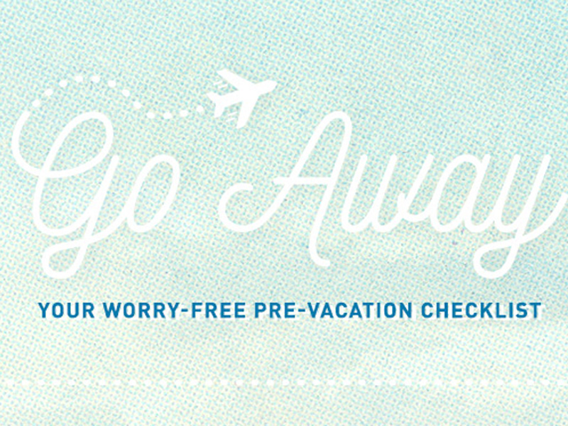 Your Worry-Free Pre-Vacation Checklist